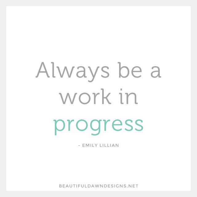 Always be a work in progress. - Emily Lillian