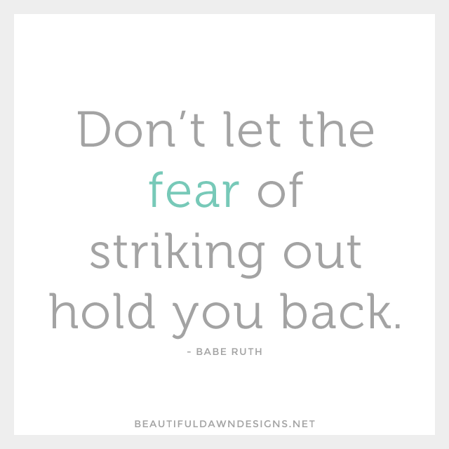 Don't let the fear of striking out hold you back. - Babe Ruth
