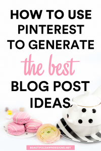 How to Use Pinterest to Generate the Best Blog Post Ideas