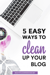 5 Quick and Easy Ways to Clean Up Your Blog