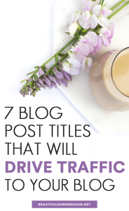 7 Blog Post Titles That Will Drive Traffic to Your Blog