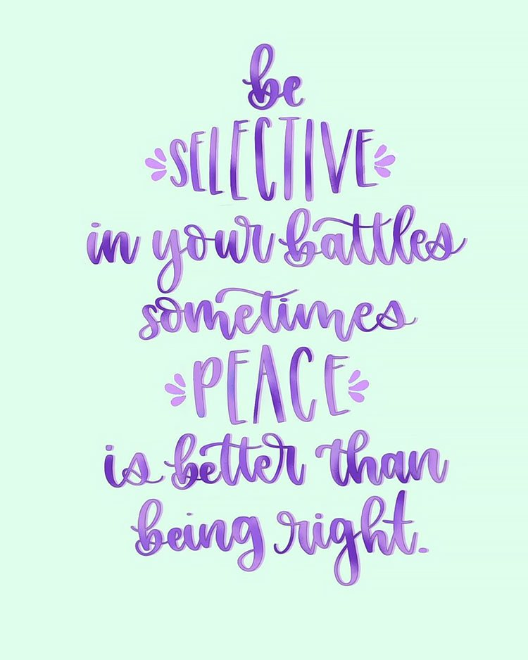 BE SELECTIVE IN YOUR BATTLES QUOTE