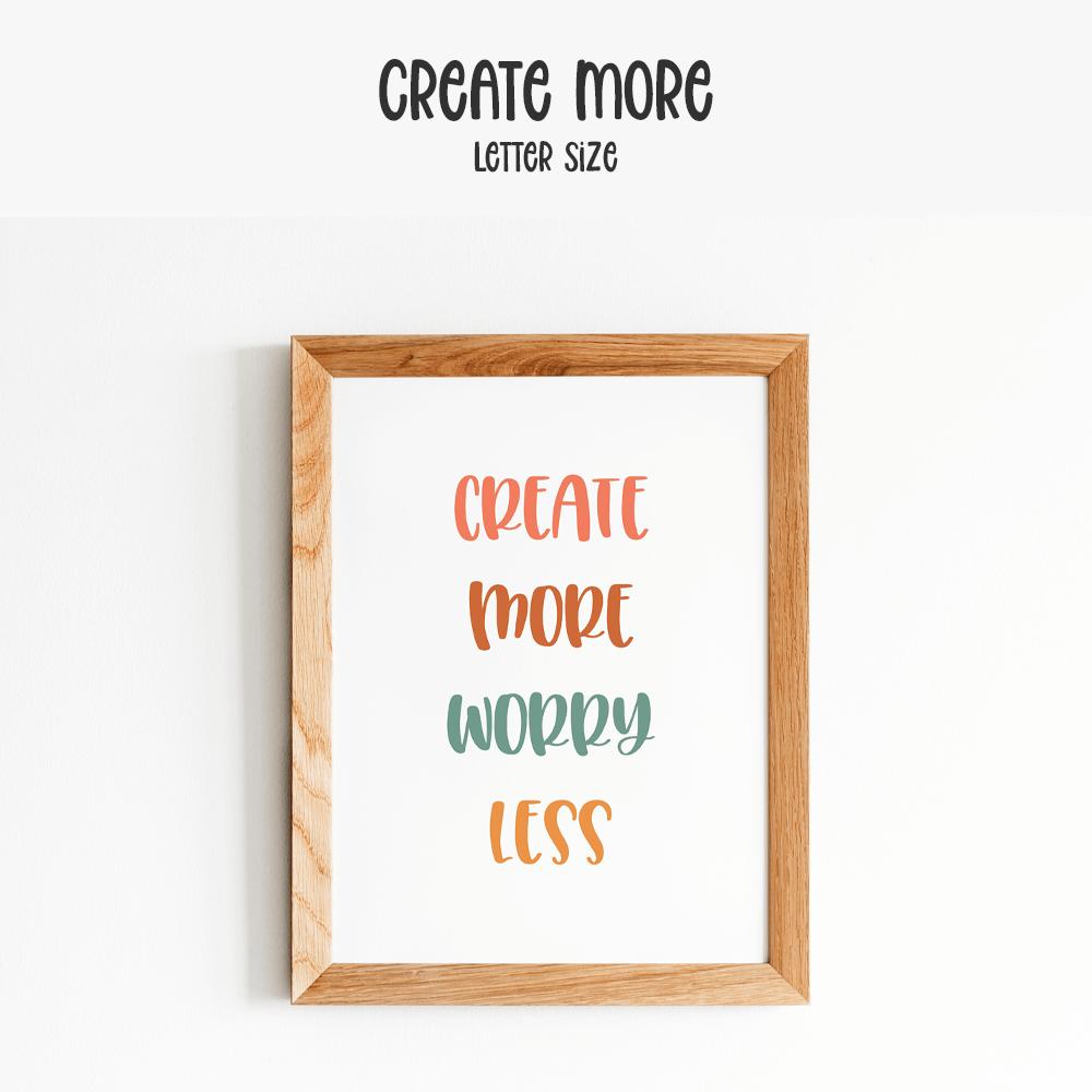 create more worry less printable